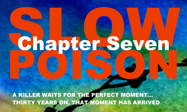 Slow Poison - Chapter Seven