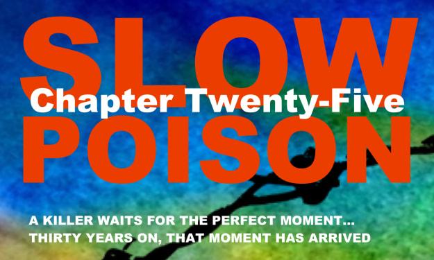 Slow Poison - Chapter Twenty-Five