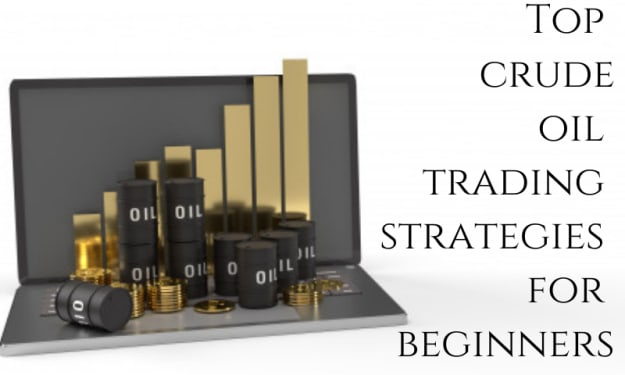Top crude oil trading strategies for beginners