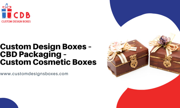 Custom Design Boxes – CBD Packaging – Custom Cosmetic Boxes: