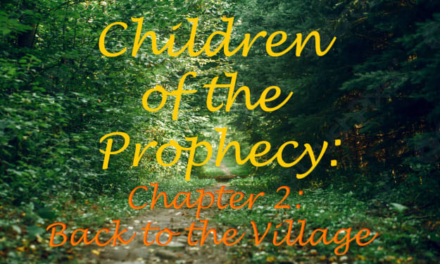 Children of the Prophecy Chapter 2: Back to the Village