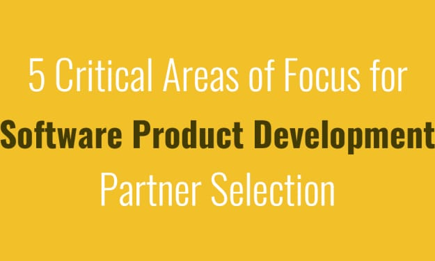 5 Critical Areas of Focus for Software Product Development Partner Selection