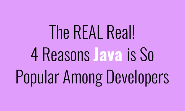 The REAL Real! 4 Reasons Java is So Popular Among Developers