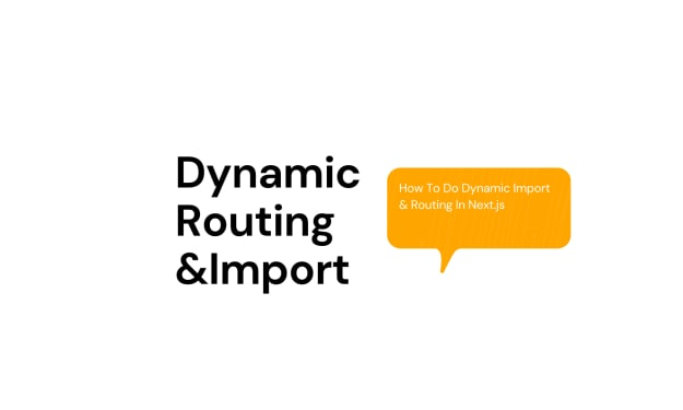 Dynamic Routing & Dynamic Import