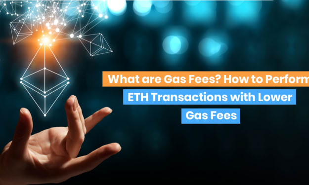 What are Gas Fees? How to Perform ETH Transactions with Lower Gas Fees
