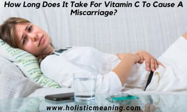 How Long Does It Take For Vitamin C To Cause A Miscarriage?
