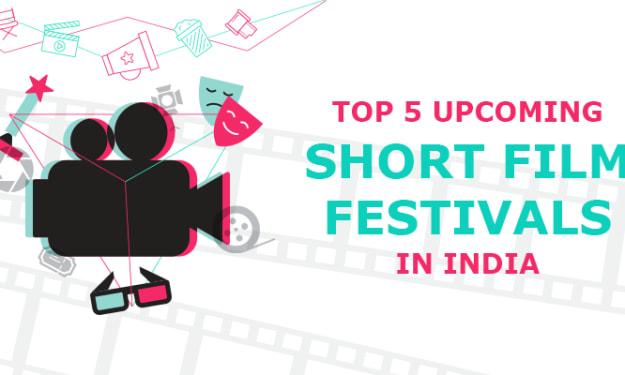 Top 5 Upcoming Short Film Festivals in India