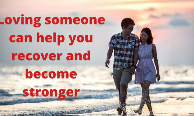 Loving someone can help you recover and become stronger