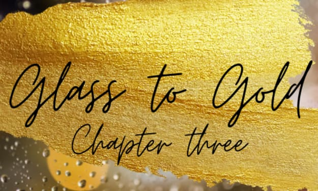 Glass to Gold: Chapter 3