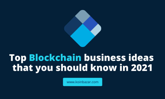 Top Blockchain Business Ideas that You Should Know in 2021