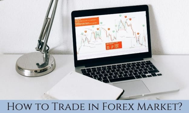 How to Trade in Forex Market?