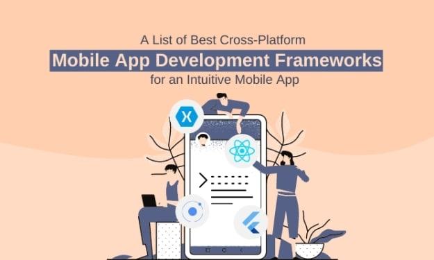 A List of Best Cross-Platform Mobile App Development Frameworks for an Intuitive Mobile App