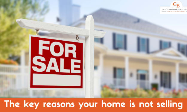 The key reasons your home is not selling