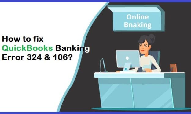 QuickBooks Error 324 or 106: How to Fix Banking Error?