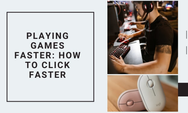 Playing Games Faster : How to Click Faster