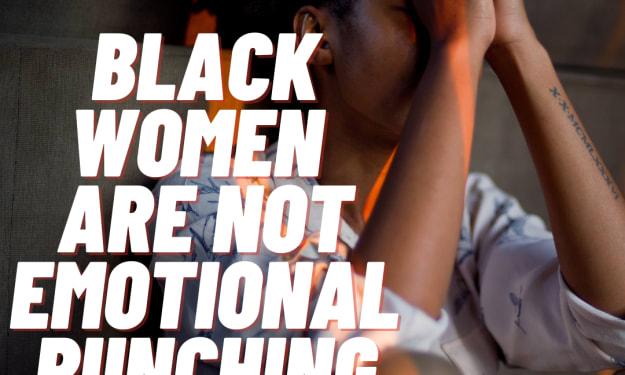 Black Women Are Not Emotional Punching Bags