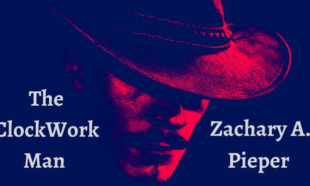 The Clockwork Man by Zachary A. Pieper