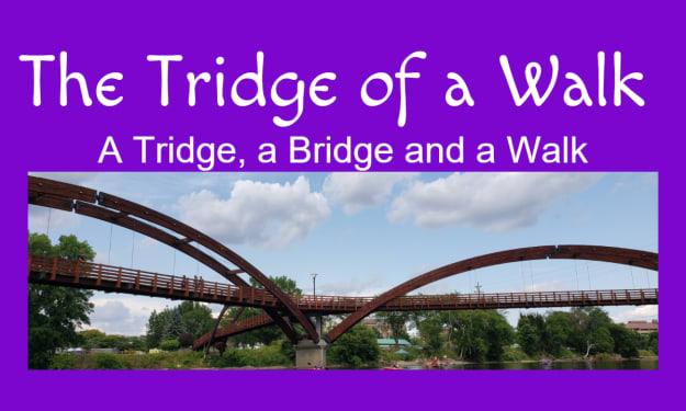 The Tridge of a Walk
