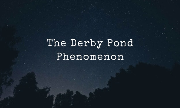 The Phenomenon at Derby Pond
