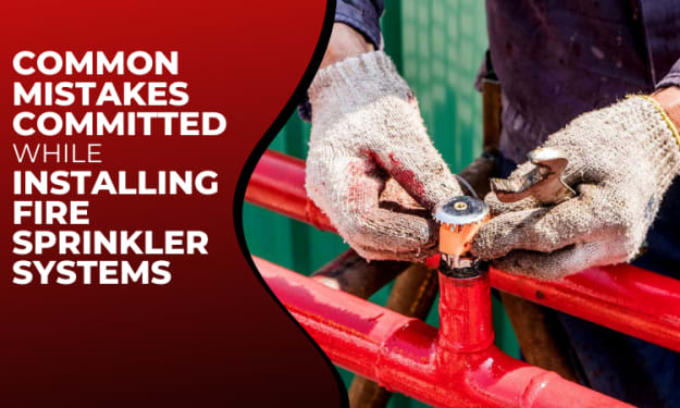 Common Mistakes Committed While Installing Fire Sprinkler Systems