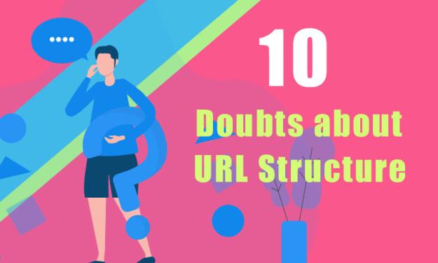 Ten Doubts about URL Structure You Should Clarify