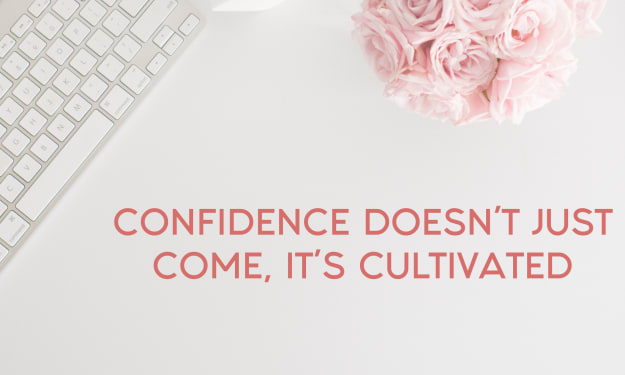 Confidence doesn't just come, it's cultivated.