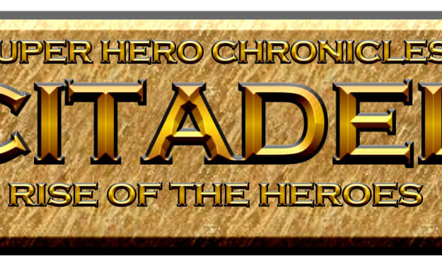 SUPER HERO CHRONICLES - CITADEL: Rise of the Heroes (Part 1)
