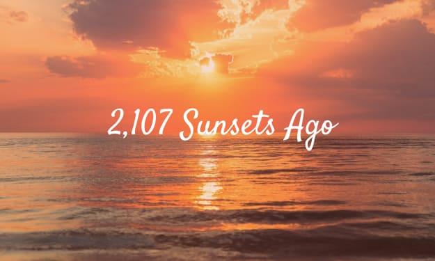 2,107 Sunsets Ago