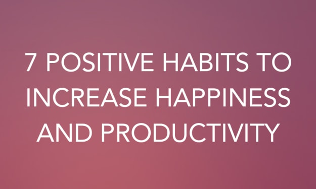7 Positive Habits to Increase Happiness and Productivity