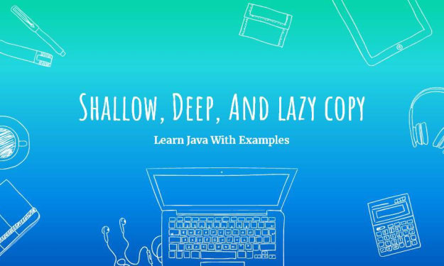 Java Concepts: Important of Shallow, Deep, And Lazy Copy
