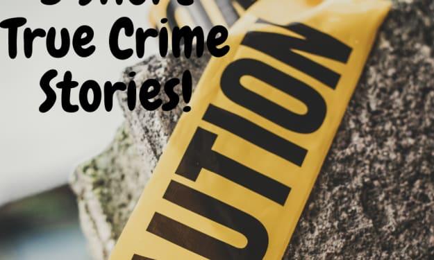 3 Short True Crime Stories