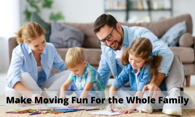 Top Ways to Make Moving Fun For the Whole Family