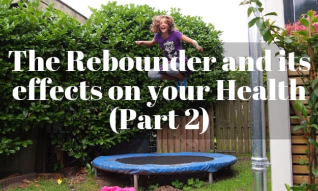 The Rebounder and Its Effects on Your Health (Part 2)