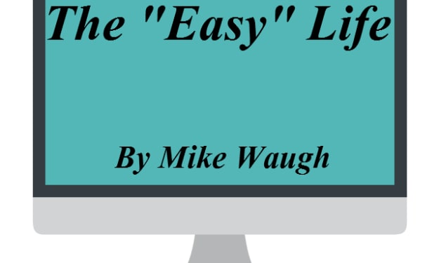 """The """"Easy"""" Life – Part 1"""