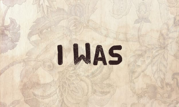 I Was