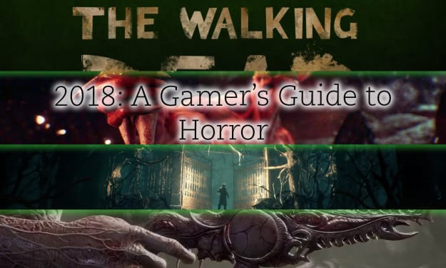 2018: A Gamer's Complete Guide to Horror