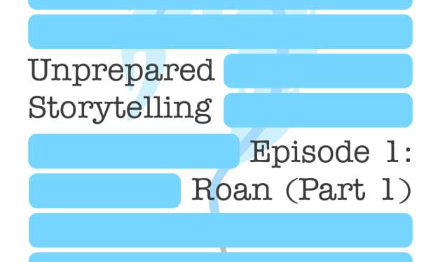 Episode 1—Roan (Pt. 1)