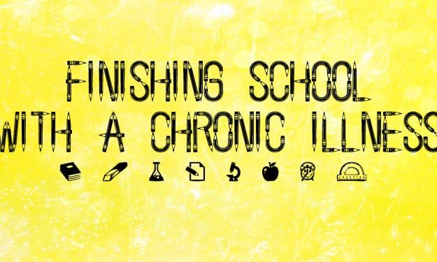 Finishing School with a Chronic Illness