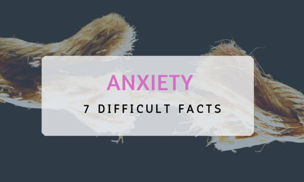 7 Difficult Facts About Anxiety