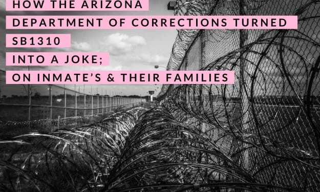 How the Arizona Department of Corrections Turned SB 1310 Into A Joke; On Inmate's & Their Families