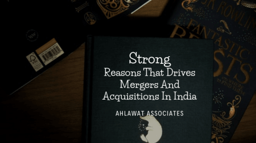 6 Strong Reasons That Drive Mergers and Acquisitions in India