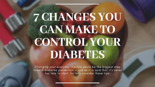 7 CHANGES YOU CAN MAKE TO CONTROL YOUR DIABETES