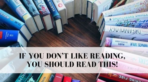 If You Don't Like Reading, You Should Read This!