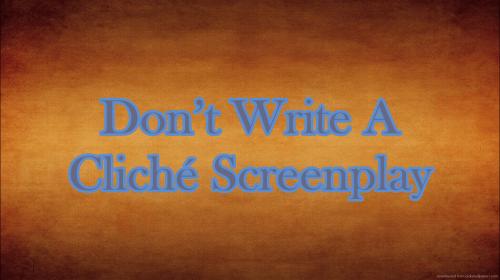 Don't Write a Cliché Screenplay