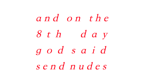 And on the 8th Day God Said, Send Nudes X