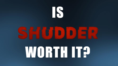 I Got Shudder for a Month. Is It Worth It?
