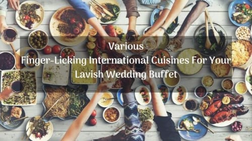 Various Finger-Licking International Cuisines for Your Lavish Wedding Buffet