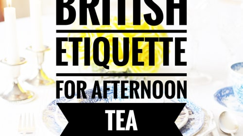 Learn the Correct Etiquette for British Afternoon Tea