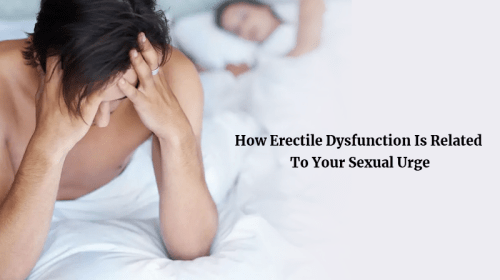 How Erectile Dysfunction Is Related to Your Sexual Urge