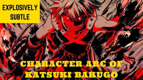 The Explosively Subtle Character Development of 'My Hero Academia's' Katsuki Bakugo